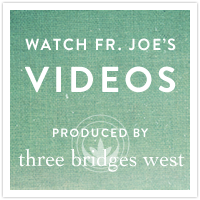 Watch Father Joe's Videos